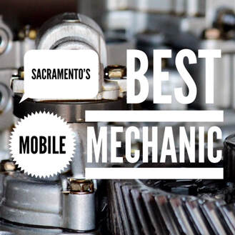 Sacramento's Best Mobile Mechanic, Mobile Mechanic Sacramento, Car Repair Sacramento, Auto Repair Sacramento, Mobile Mechanic Sacramento